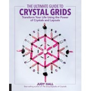 The Ultimate Guide to Crystal Grids: Transform Your Life Using the Power of Crystals and Stones