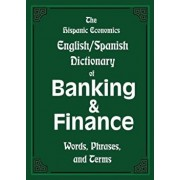 The Hispanic Economics English/Spanish Dictionary of Banking & Finance: Words, Phrases, and Terms, Paperback/Louis Nevaer