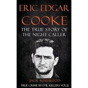Eric Edgar Cooke: The True Story of the Night Caller: Historical Serial Killers and Murderers, Paperback/Jack Rosewood