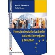 Protectia drepturilor lucratorilor in dreptul international si european
