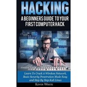 Hacking: A Beginners Guide to Your First Computer Hack; Learn to Crack a Wireless Network, Basic Security Penetration Made Easy, Paperback/Kevin White
