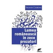 Lumea romaneasca in zece prozatori/Theodor Codreanu