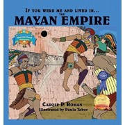 If You Were Me and Lived in....the Mayan Empire: An Introduction to Civilizations Throughout Time, Hardcover/Carole P. Roman