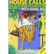House Calls: How We Can All Heal the World One Visit at a Time, Paperback/Patch Adams M. D.