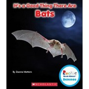 It's a Good Thing There Are Bats (Rookie Read-About Science: It's a Good Thing...), Paperback/Joanne Mattern