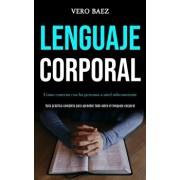 Lenguaje corporal: Como conectar con las personas a nivel subconsciente (Gua prctica completa para aprender todo sobre el lenguaje corp, Paperback/Vero Baez