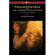 Frankenstein or the Modern Prometheus (Uncensored 1818 Edition - Wisehouse Classics), Paperback/Mary Wollstonecraft Shelley