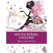 Adult Color by Number Coloring Book: Jumbo Mega Coloring by Numbers Coloring Book Over 100 Pages of Beautiful Gardens, People, Animals, Butterflies an, Paperback/Blossom Bella
