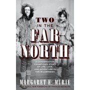 Two in the Far North, Revised Edition: A Conservation Champion's Story of Life, Love, and Adventure in the Wilderness, Paperback/Margaret E. Murie