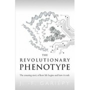 The Revolutionary Phenotype: The Amazing Story of How Life Begins and How It Ends, Paperback/Jean-Francois Gariepy