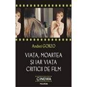 Viata, moartea si iar viata criticii de film/Andrei Gorzo
