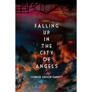Falling Up in The City of Angels, Paperback/Connor Judson Garrett