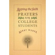 Keeping the Faith: Prayers for College Students, Paperback/Kerry Weber