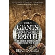 When Giants Were Upon the Earth: The Watchers, the Nephilim, and the Biblical Cosmic War of the Seed, Paperback/Brian Godawa