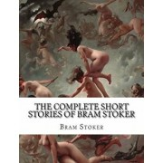 The Complete Short Stories of Bram Stoker, Paperback/Bram Stoker