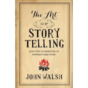 The Art of Storytelling: Easy Steps to Presenting an Unforgettable Story, Paperback