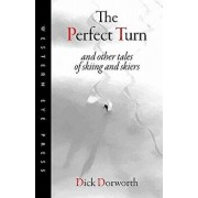 The Perfect Turn: And Other Tales of Skiing and Skiers, Paperback/Dick Dorworth