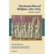 The French Wars of Religion 15621629 by Mack P. Holt