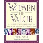 Women of Valor: Stories of Great Jewish Women Who Helped Shape the Twentieth Century, Paperback/Sheila Segal