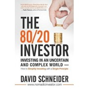 The 80/20 Investor: Investing in an Uncertain and Complex World - How to Simplify Investing with a Single Principle, Paperback/David Schneider