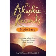 The Akashic Records Made Easy: Unlock the Infinite Power, Wisdom and Energy of the Universe, Paperback/Sandra Anne Taylor