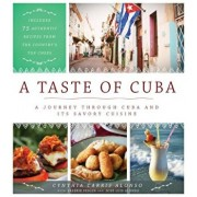 A Taste of Cuba: A Journey Through Cuba and Its Savory Cuisine, Includes 75 Authentic Recipes from the Country's Top Chefs, Hardcover/Cynthia Carris Alonso