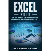 Excel 2019: Una gua completa para principiantes para aprender Excel 2019 paso a paso de la A a la Z(Libro En Espanol/Excel 2019 S, Paperback/Alexander Cane