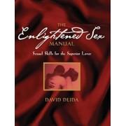 The Enlightened Sex Manual: Sexual Skills for the Superior Lover, Paperback/David Deida