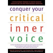 Conquer Your Critical Inner Voice: A Revolutionary Program to Counter Negative Thoughts and Live Free from Imagined Limitations, Paperback