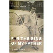 For the Sins of My Father: A Mafia Killer, His Son, and the Legacy of a Mob Life, Paperback