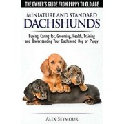 Dachshunds - The Owner's Guide from Puppy to Old Age - Choosing, Caring For, Grooming, Health, Training and Understanding Your Standard or Miniature D, Paperback/Alex Seymour