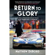 Return to Glory: The Story of Ford's Revival and Victory in the Toughest Race in the World, Hardcover
