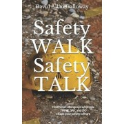 Safety Walk Safety Talk: How Small Changes in What You Think, Say, and Do Shape Your Safety Culture, Paperback/David Allan Galloway