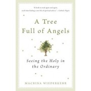 A Tree Full of Angels: Seeing the Holy in the Ordinary, Paperback/Macrina Wiederkehr