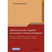 Aplicarea privata a regulilor concurentei in Uniunea Europeana - Actiunile in despagubire promovate in fata instantelor nationale si tribunalelor arbitrale