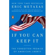 If You Can Keep It: The Forgotten Promise of American Liberty, Paperback