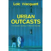 Urban Outcasts - A Comparative Sociology of Advanced Marginality (Wacquant Loic J.)(Paperback) (9780745631257)