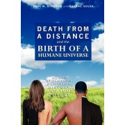 Death from a Distance and the Birth of a Humane Universe: Human Evolution, Behavior, History, and Your Future, Paperback