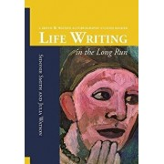 Life Writing in the Long Run: A Smith and Watson Autobiography Studies Reader, Paperback/Sidonie Ann Smith