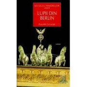 Secolul Himerelor vol. II Lupii din Berlin - Philippe Cavalier