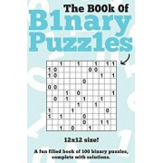 The Book of Binary Puzzles: 12x12: 100 12x12 Binary Puzzles, Complete with Solutions, Paperback/Clarity Media