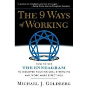 The 9 Ways of Working: How to Use the Enneagram to Discover Your Natural Strengths and Work More Effecively, Paperback/Michael J. Goldberg
