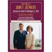 Viata Mea Cu John F. Kennedy - Interviuri Cu Arthur M. Schlesinger Jr. 1964 - Jacqueline Kennedy