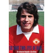Six Foot Two, Eyes OF Blue.... The Authorised Biography of Jim Holton, Paperback/Colin Leslie