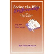 Seeing the Bible Differently: How a Course in Miracles Views the Bible, Paperback/Allen Watson