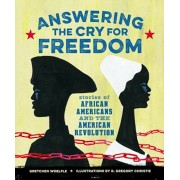 Answering the Cry for Freedom: Stories of African Americans and the American Revolution, Hardcover