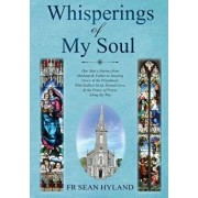 Whispers of My Soul: One Man's Journey from Husband & Father to Amazing Grace and the Priesthood, with Endless Grief, Eternal Love, & the P/Sean Hyland