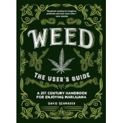 Weed: The User's Guide: A 21st Century Handbook for Enjoying Marijuana, Hardcover