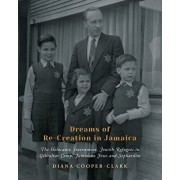 Dreams of Re-Creation in Jamaica: The Holocaust, Internment, Jewish Refugees in Gibraltar Camp, Jamaican Jews and Sephardim, Paperback/Diana Cooper-Clark