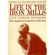 Life in the Iron Mills and Other Stories: Second Edition, Paperback (2nd Ed.)